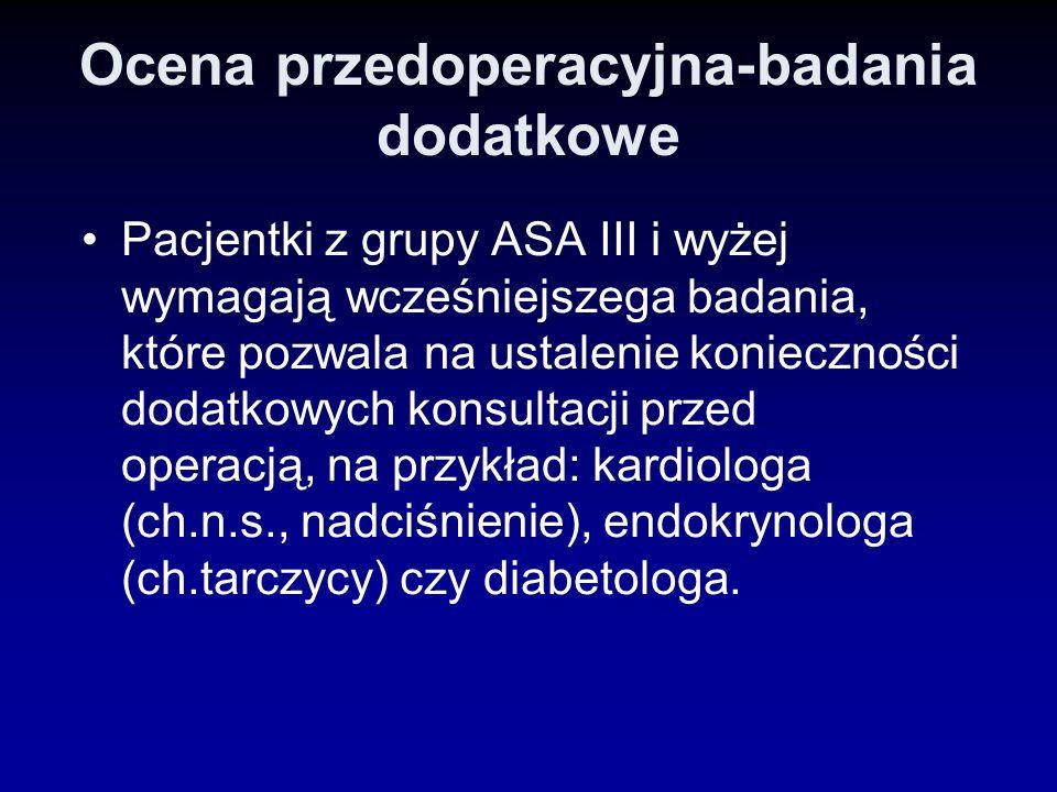 Ocena przedoperacyjna-badania dodatkowe Pacjentki z grupy ASA III i wyżej wymagają wcześniejszega badania, które pozwala na ustalenie konieczności dod