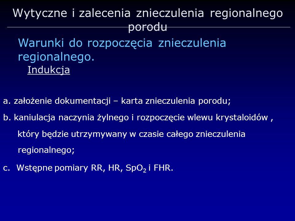 Wytyczne i zalecenia znieczulenia regionalnego porodu a. założenie dokumentacji – karta znieczulenia porodu; b. kaniulacja naczynia żylnego i rozpoczę