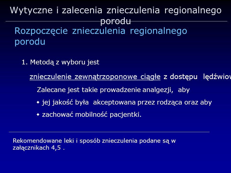 Wytyczne i zalecenia znieczulenia regionalnego porodu 1. Metodą z wyboru jest znieczulenie zewnątrzoponowe ciągłe z dostępu lędźwiowego. Zalecane jest