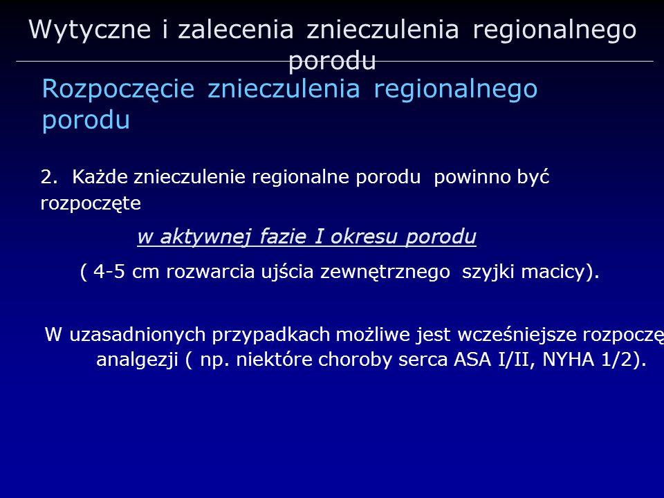 Wytyczne i zalecenia znieczulenia regionalnego porodu Rozpoczęcie znieczulenia regionalnego porodu 2. Każde znieczulenie regionalne porodu powinno być