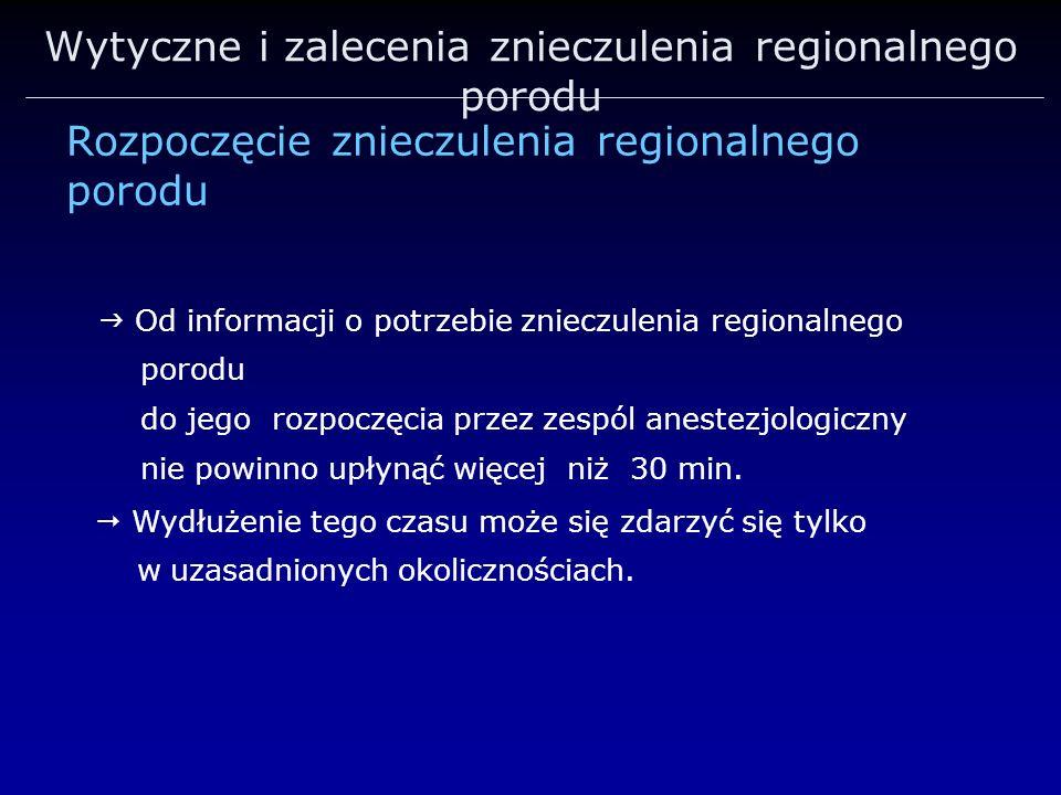 Wytyczne i zalecenia znieczulenia regionalnego porodu Rozpoczęcie znieczulenia regionalnego porodu Od informacji o potrzebie znieczulenia regionalnego