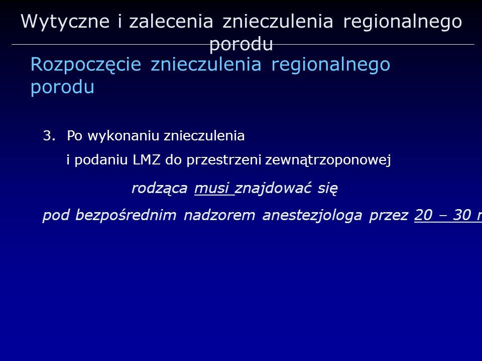 Wytyczne i zalecenia znieczulenia regionalnego porodu Rozpoczęcie znieczulenia regionalnego porodu 3.Po wykonaniu znieczulenia i podaniu LMZ do przest