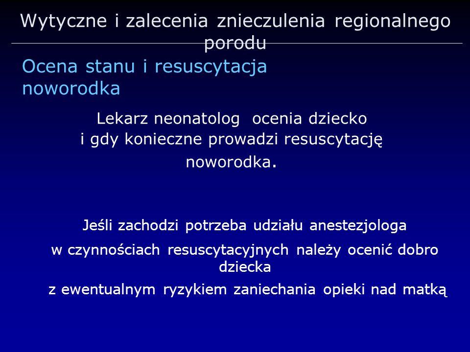 Wytyczne i zalecenia znieczulenia regionalnego porodu Jeśli zachodzi potrzeba udziału anestezjologa w czynnościach resuscytacyjnych należy ocenić dobr