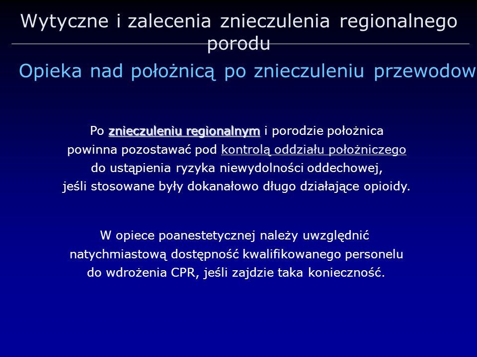 Wytyczne i zalecenia znieczulenia regionalnego porodu znieczuleniu regionalnym Po znieczuleniu regionalnym i porodzie położnica powinna pozostawać pod