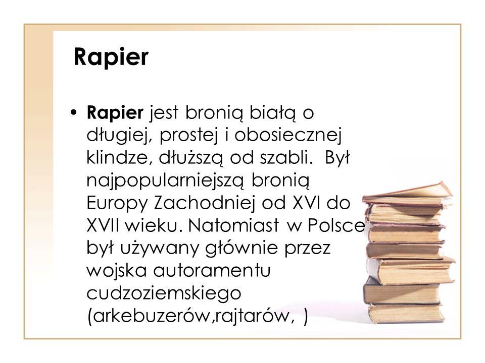 Rapier Rapier jest bronią białą o długiej, prostej i obosiecznej klindze, dłuższą od szabli. Był najpopularniejszą bronią Europy Zachodniej od XVI do