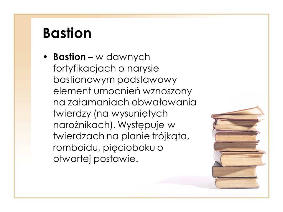 Bastion Bastion – w dawnych fortyfikacjach o narysie bastionowym podstawowy element umocnień wznoszony na załamaniach obwałowania twierdzy (na wysuniętych narożnikach).