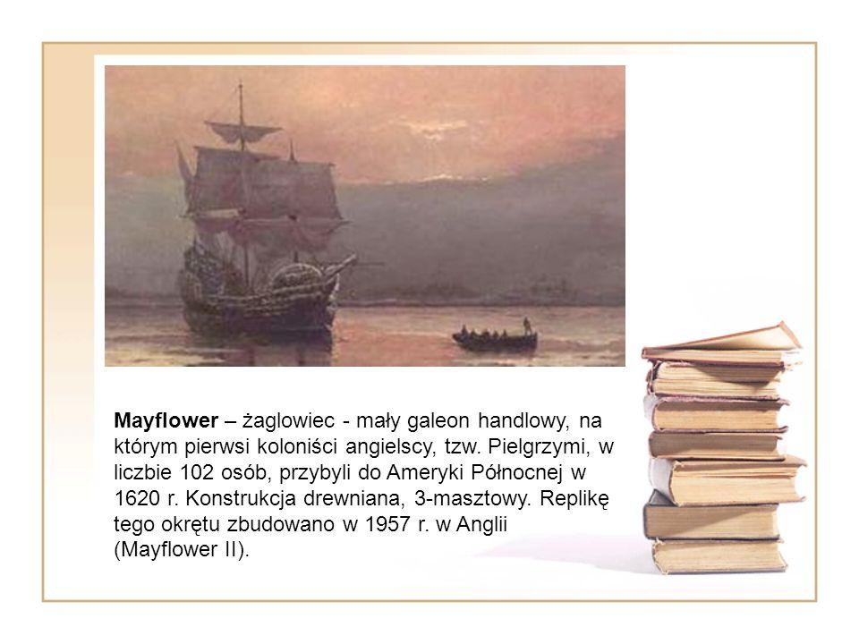 Mayflower – żaglowiec - mały galeon handlowy, na którym pierwsi koloniści angielscy, tzw. Pielgrzymi, w liczbie 102 osób, przybyli do Ameryki Północne