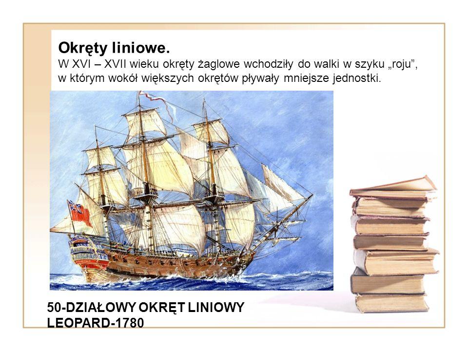 50-DZIAŁOWY OKRĘT LINIOWY LEOPARD-1780 Okręty liniowe. W XVI – XVII wieku okręty żaglowe wchodziły do walki w szyku roju, w którym wokół większych okr