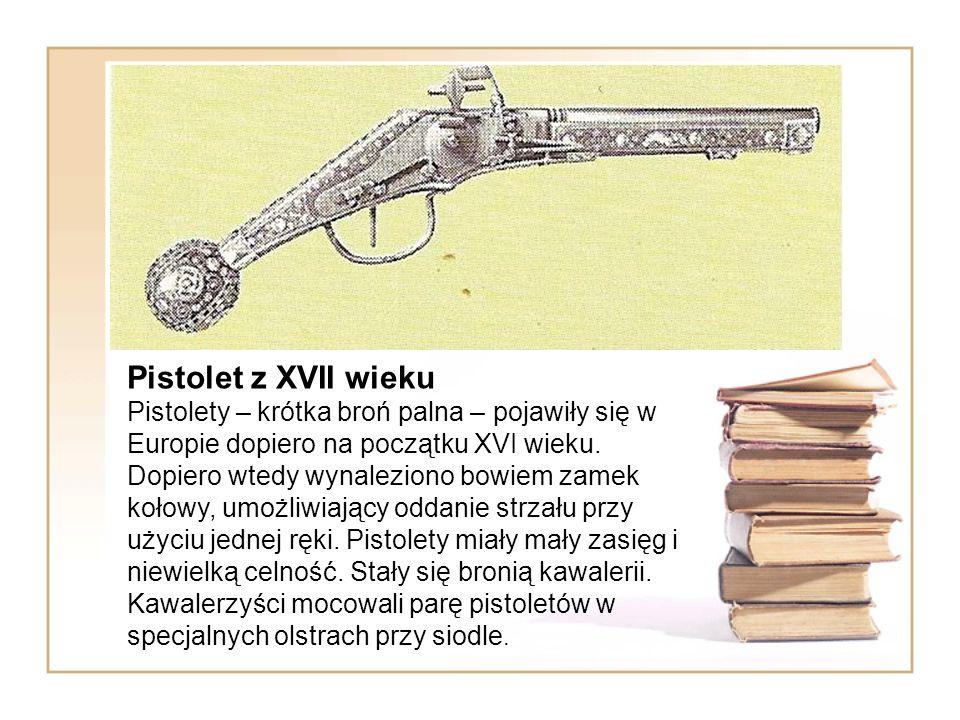 Pistolet z XVII wieku Pistolety – krótka broń palna – pojawiły się w Europie dopiero na początku XVI wieku. Dopiero wtedy wynaleziono bowiem zamek koł