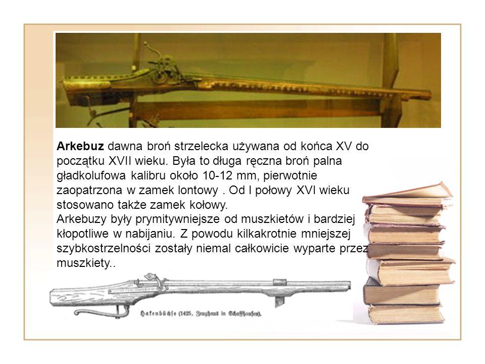 Arkebuz dawna broń strzelecka używana od końca XV do początku XVII wieku.