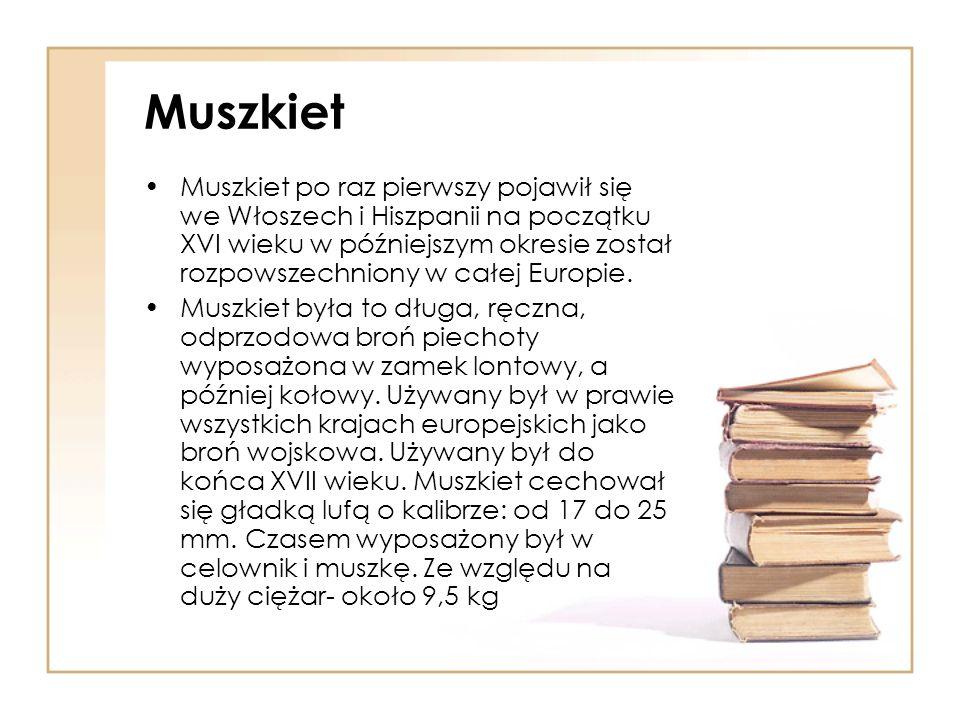 Muszkiet Muszkiet po raz pierwszy pojawił się we Włoszech i Hiszpanii na początku XVI wieku w późniejszym okresie został rozpowszechniony w całej Euro