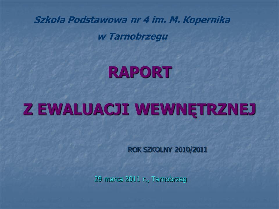 RAPORT Z EWALUACJI WEWNĘTRZNEJ ROK SZKOLNY 2010/2011 29 marca 2011 r., Tarnobrzeg Szkoła Podstawowa nr 4 im. M. Kopernika w Tarnobrzegu