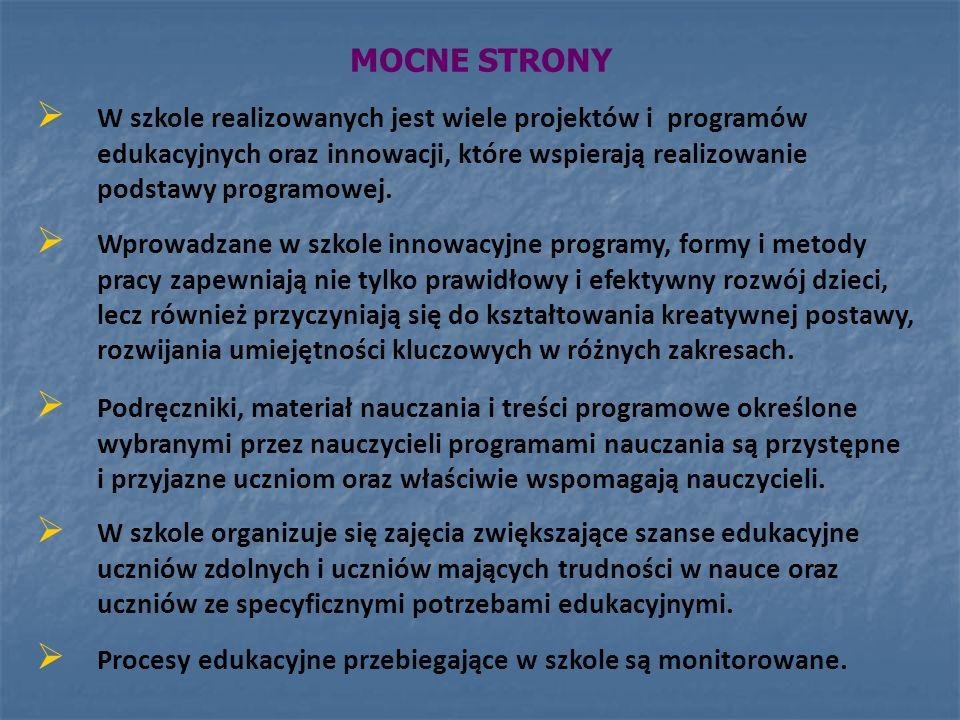 MOCNE STRONY W szkole realizowanych jest wiele projektów i programów edukacyjnych oraz innowacji, które wspierają realizowanie podstawy programowej. W
