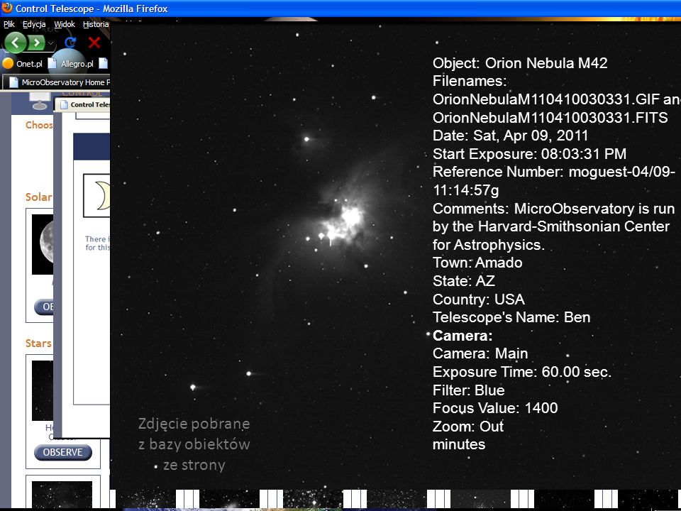 http://mo-www.cfa.harvard.edu/MicroObservatory/ Object: Orion Nebula M42 Filenames: OrionNebulaM110410030331.GIF and OrionNebulaM110410030331.FITS Date: Sat, Apr 09, 2011 Start Exposure: 08:03:31 PM Reference Number: moguest-04/09- 11:14:57g Comments: MicroObservatory is run by the Harvard-Smithsonian Center for Astrophysics.