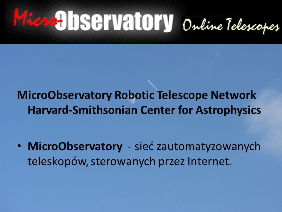 MicroObservatory Robotic Telescope Network Harvard-Smithsonian Center for Astrophysics MicroObservatory - sieć zautomatyzowanych teleskopów, sterowanych przez Internet.