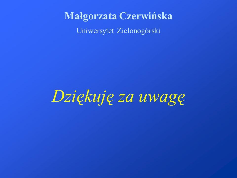 Dziękuję za uwagę Małgorzata Czerwińska Uniwersytet Zielonogórski