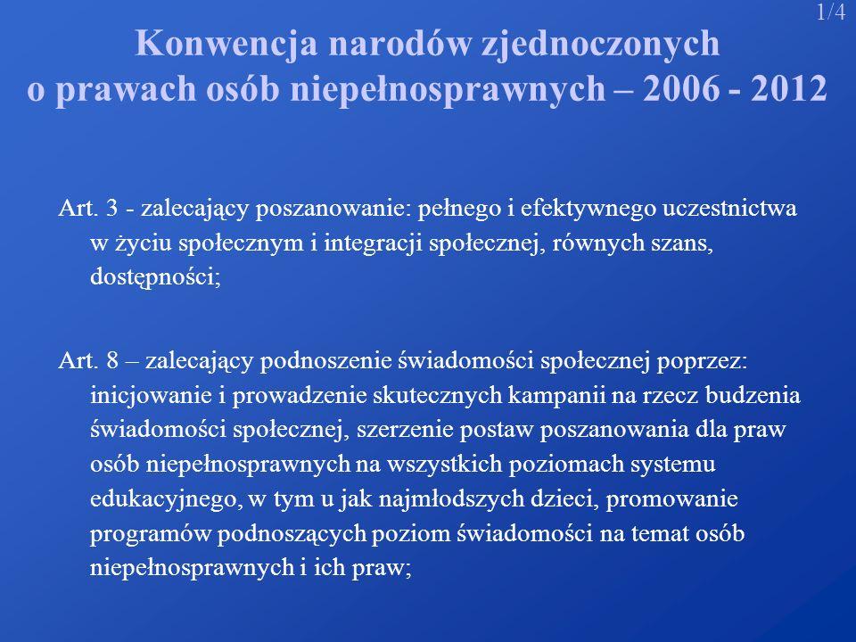 Konwencja narodów zjednoczonych o prawach osób niepełnosprawnych – 2006 - 2012 Art. 3 - zalecający poszanowanie: pełnego i efektywnego uczestnictwa w