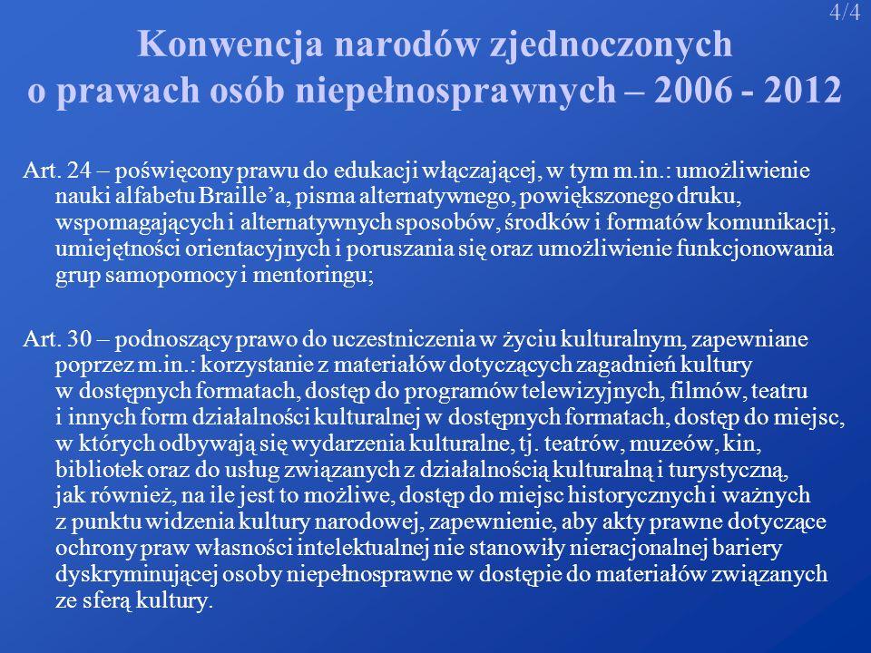 Konwencja narodów zjednoczonych o prawach osób niepełnosprawnych – 2006 - 2012 Art. 24 – poświęcony prawu do edukacji włączającej, w tym m.in.: umożli