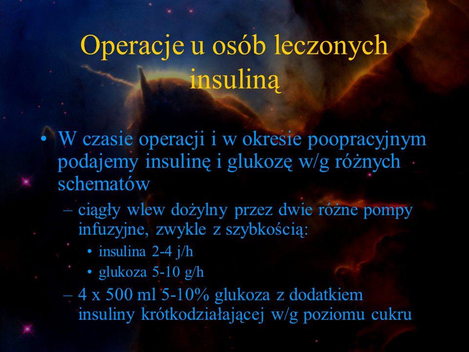 Operacje u osób leczonych insuliną W czasie operacji i w okresie poopracyjnym podajemy insulinę i glukozę w/g różnych schematów –ciągły wlew dożylny p