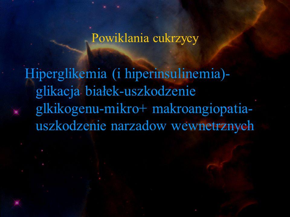 Powiklania cukrzycy Hiperglikemia (i hiperinsulinemia)- glikacja białek-uszkodzenie glkikogenu-mikro+ makroangiopatia- uszkodzenie narzadow wewnetrzny