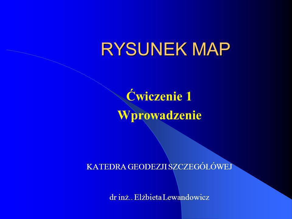 RYSUNEK MAP Ćwiczenie 1 Wprowadzenie KATEDRA GEODEZJI SZCZEGÓŁÓWEJ dr inż.. Elżbieta Lewandowicz