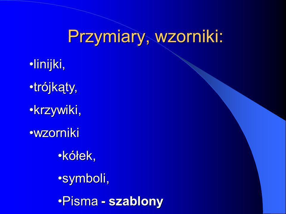 Przymiary, wzorniki: linijki,linijki, trójkąty,trójkąty, krzywiki,krzywiki, wzornikiwzorniki kółek,kółek, symboli,symboli, Pisma - szablonyPisma - sza