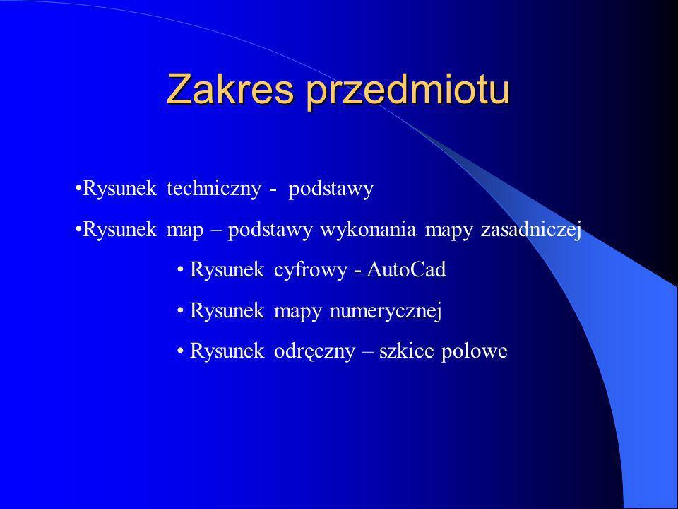 Zakres przedmiotu Rysunek techniczny - podstawy Rysunek map – podstawy wykonania mapy zasadniczej Rysunek cyfrowy - AutoCad Rysunek mapy numerycznej R