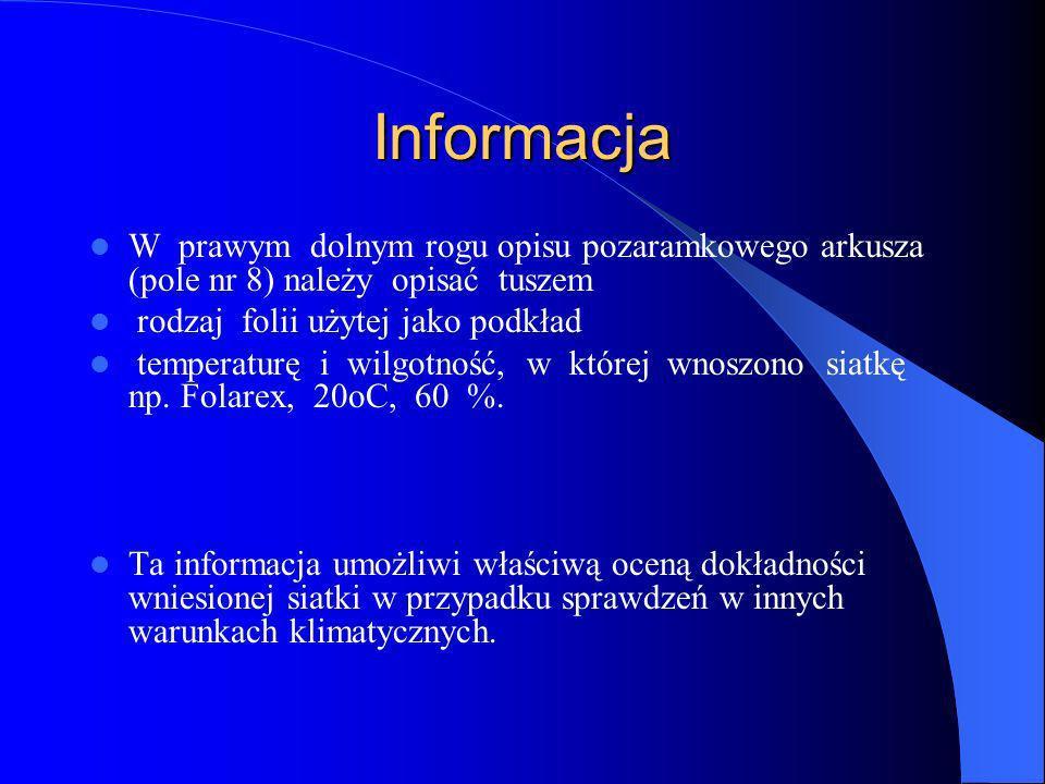 Informacja W prawym dolnym rogu opisu pozaramkowego arkusza (pole nr 8) należy opisać tuszem rodzaj folii użytej jako podkład temperaturę i wilgotność