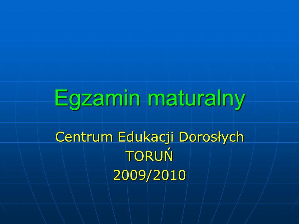 Egzamin maturalny Centrum Edukacji Dorosłych TORUŃ2009/2010