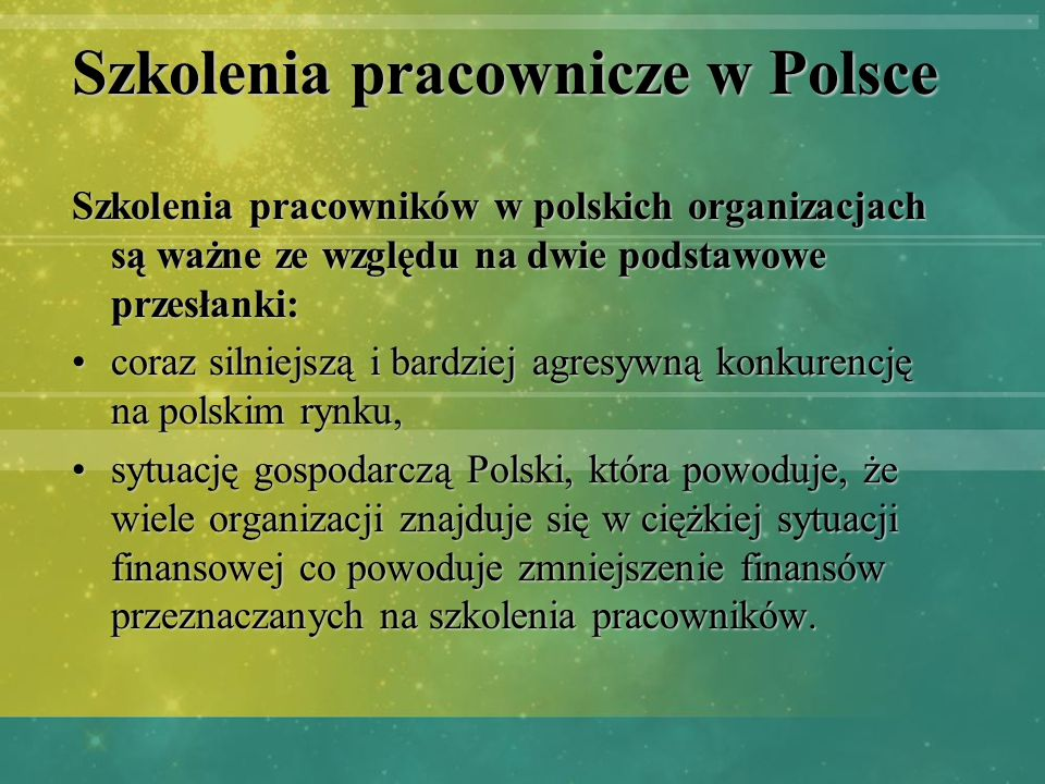 Szkolenia pracownicze w Polsce Szkolenia pracowników w polskich organizacjach są ważne ze względu na dwie podstawowe przesłanki: coraz silniejszą i ba