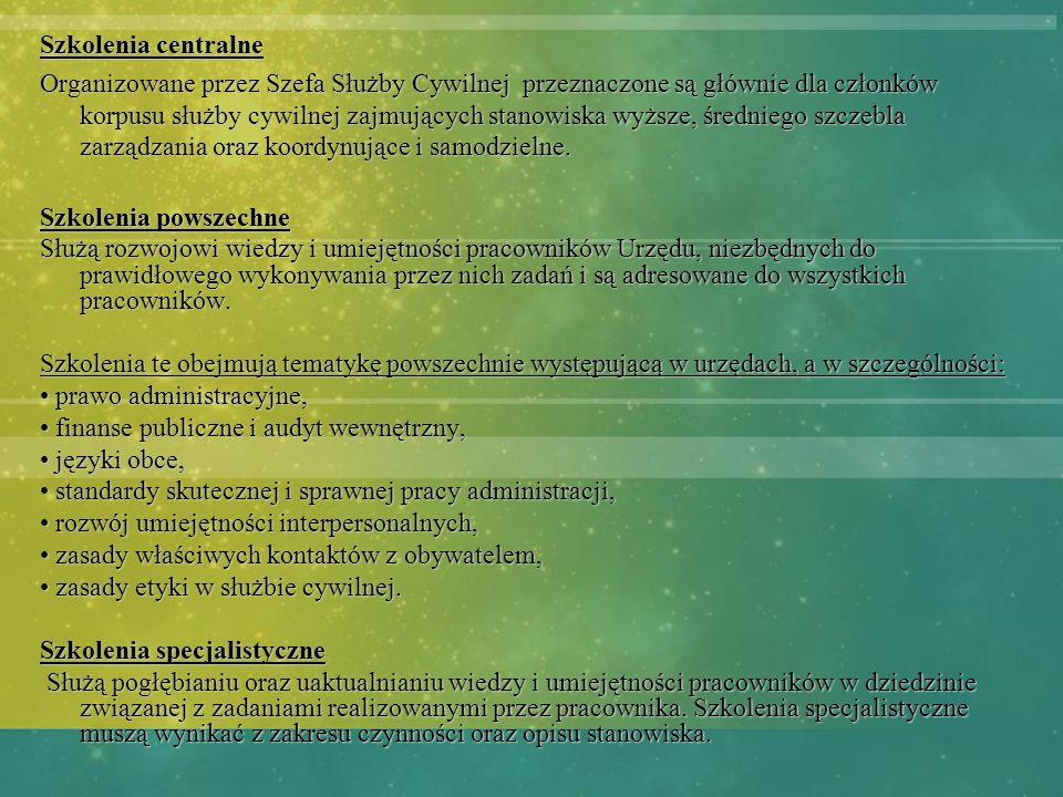 Szkolenia centralne Organizowane przez Szefa Służby Cywilnej przeznaczone są głównie dla członków korpusu służby cywilnej zajmujących stanowiska wyższ