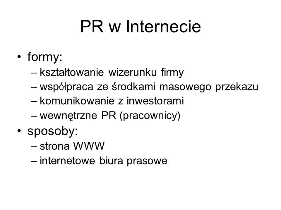 PR w Internecie formy: –kształtowanie wizerunku firmy –wsp ó łpraca ze środkami masowego przekazu –komunikowanie z inwestorami –wewnętrzne PR (pracown