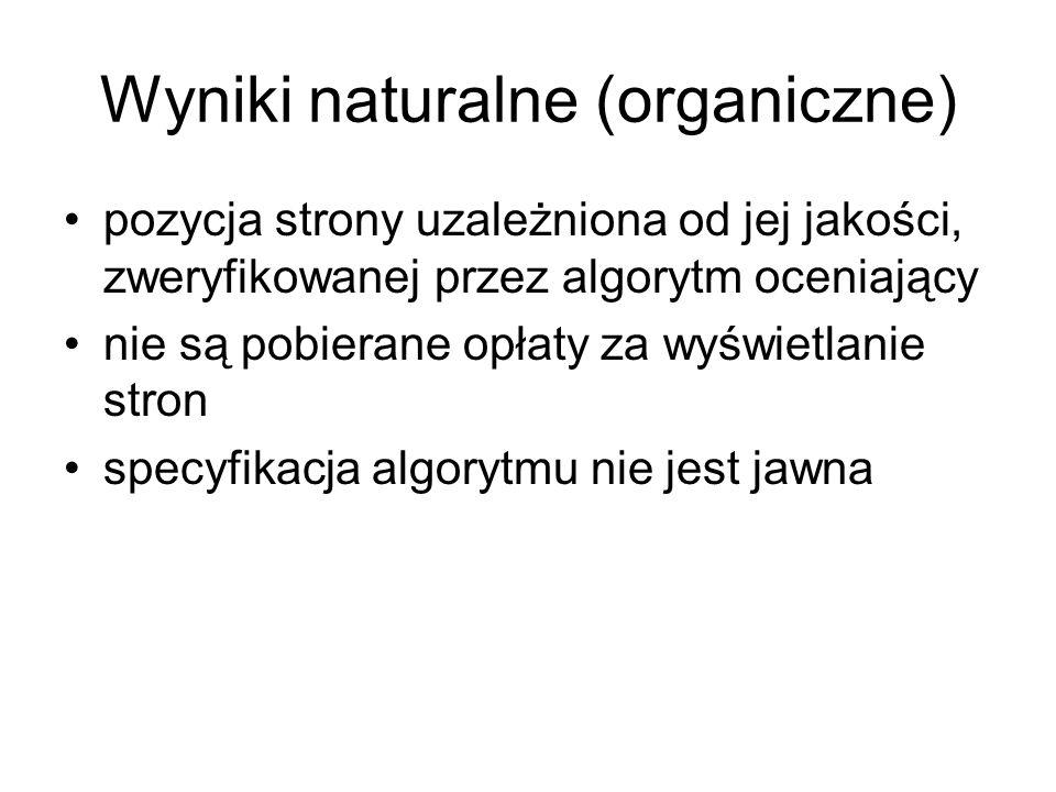 Wyniki naturalne (organiczne) pozycja strony uzależniona od jej jakości, zweryfikowanej przez algorytm oceniający nie są pobierane opłaty za wyświetla