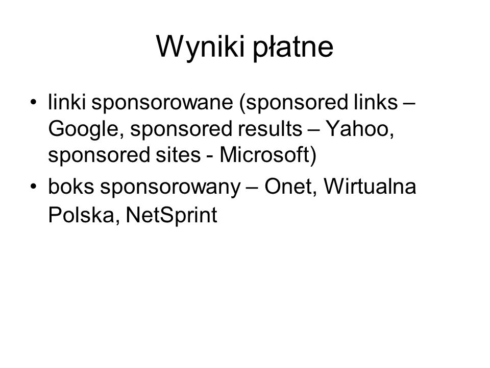 Wyniki płatne linki sponsorowane (sponsored links – Google, sponsored results – Yahoo, sponsored sites - Microsoft) boks sponsorowany – Onet, Wirtualn