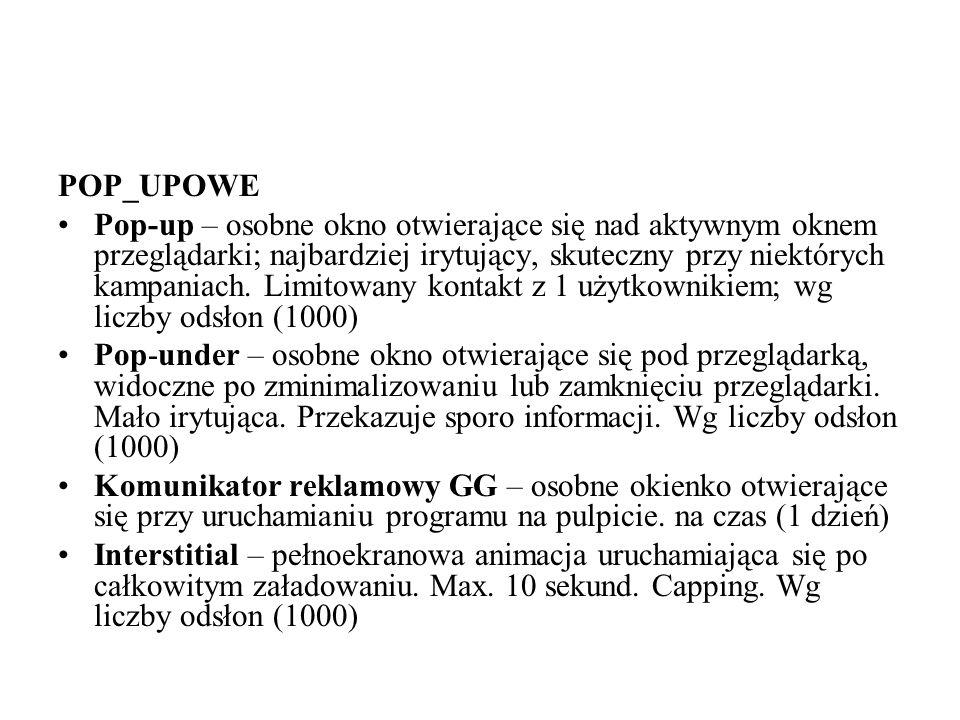 POP_UPOWE Pop-up – osobne okno otwierające się nad aktywnym oknem przeglądarki; najbardziej irytujący, skuteczny przy niektórych kampaniach. Limitowan