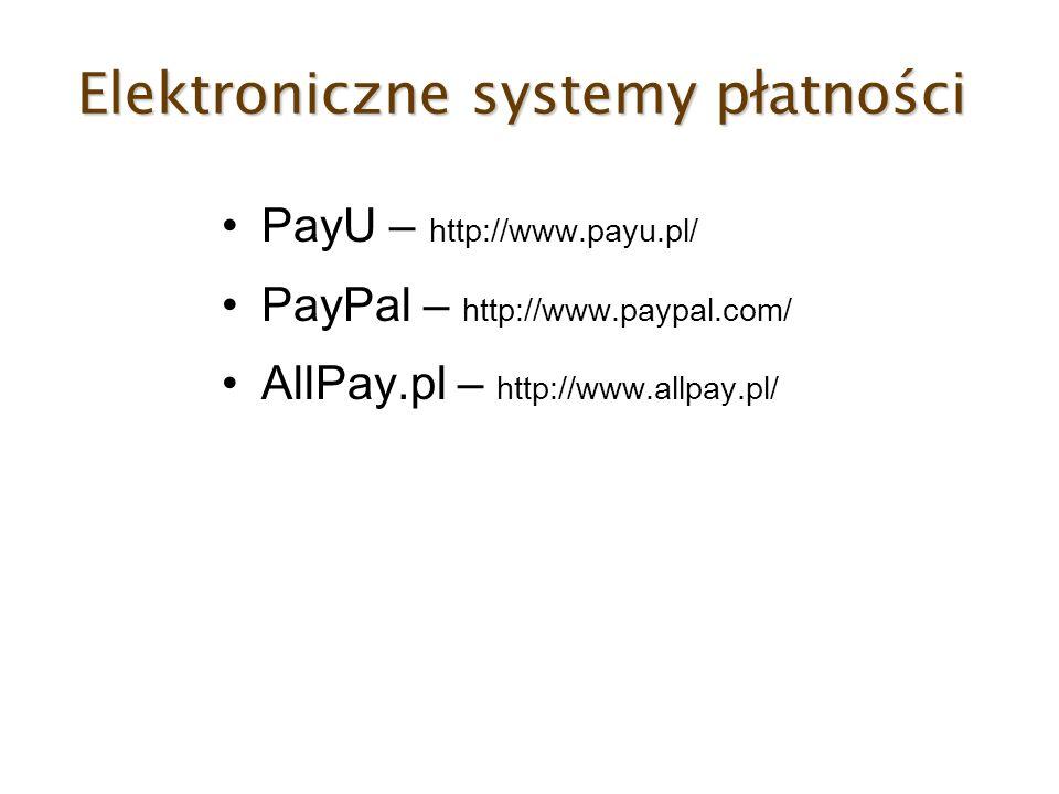 Elektroniczne systemy płatności PayU – http://www.payu.pl/ PayPal – http://www.paypal.com/ AllPay.pl – http://www.allpay.pl/