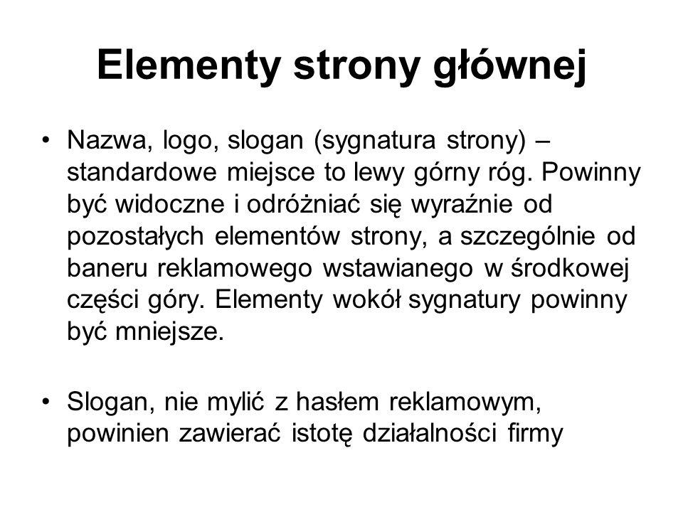 Elementy strony głównej Nazwa, logo, slogan (sygnatura strony) – standardowe miejsce to lewy górny róg. Powinny być widoczne i odróżniać się wyraźnie