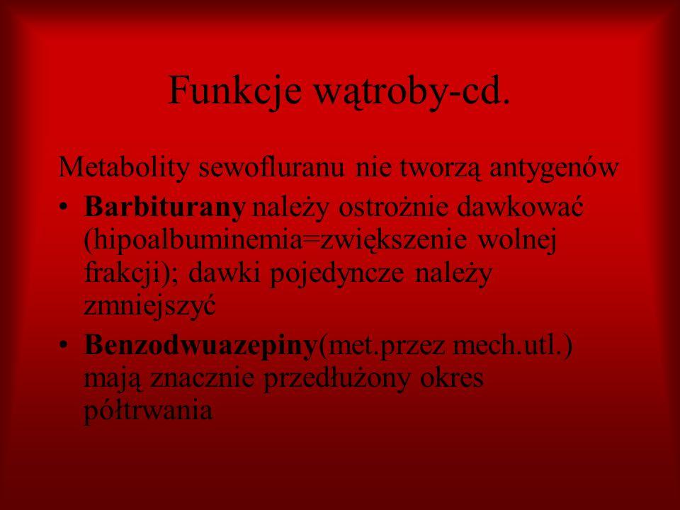 Funkcje wątroby-cd. Metabolity sewofluranu nie tworzą antygenów Barbiturany należy ostrożnie dawkować (hipoalbuminemia=zwiększenie wolnej frakcji); da