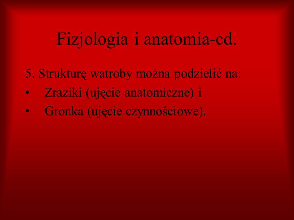 Fizjologia i anatomia-cd. 5. Strukturę watroby można podzielić na: Zraziki (ujęcie anatomiczne) i Gronka (ujęcie czynnościowe).