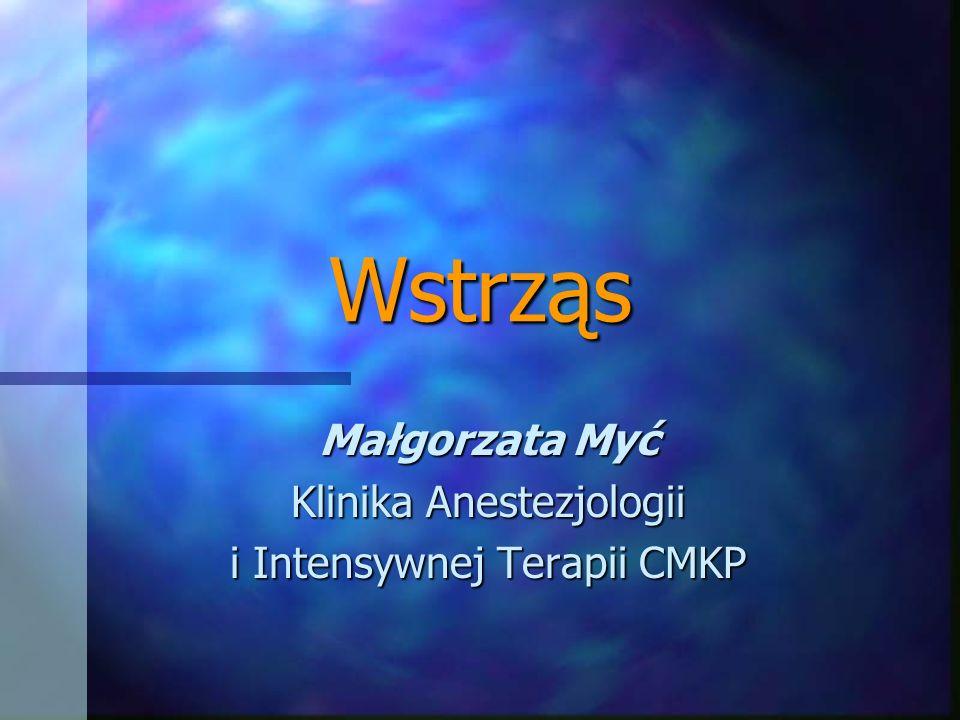 Wstrząs Małgorzata Myć Klinika Anestezjologii i Intensywnej Terapii CMKP