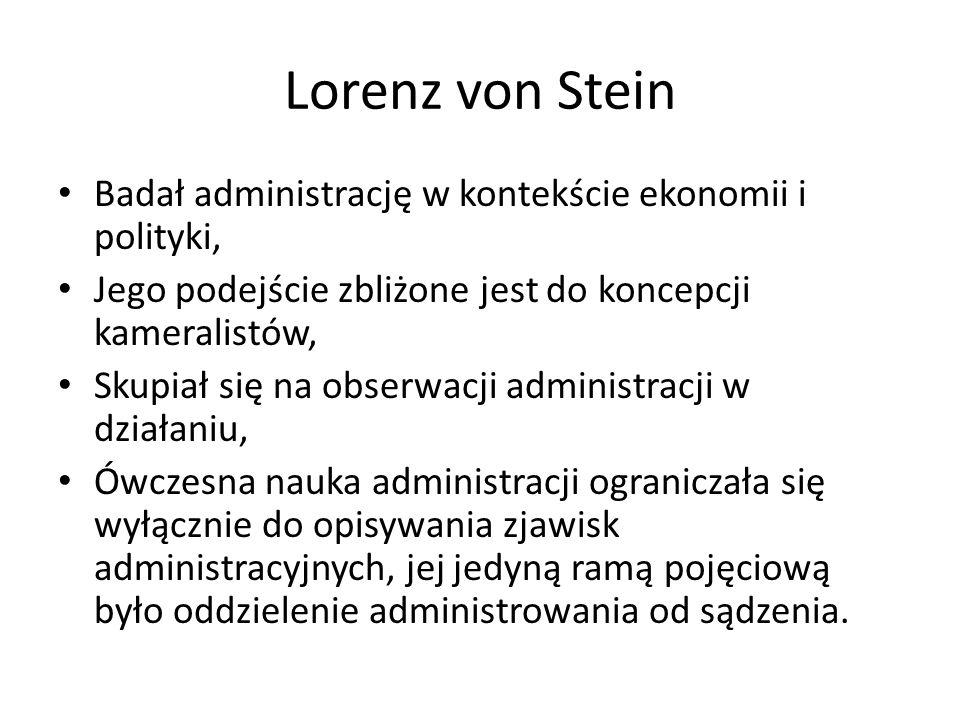 Lorenz von Stein Badał administrację w kontekście ekonomii i polityki, Jego podejście zbliżone jest do koncepcji kameralistów, Skupiał się na obserwac