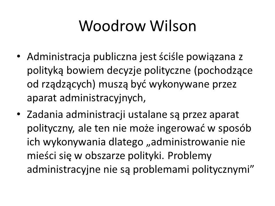 Woodrow Wilson Administracja publiczna jest ściśle powiązana z polityką bowiem decyzje polityczne (pochodzące od rządzących) muszą być wykonywane prze