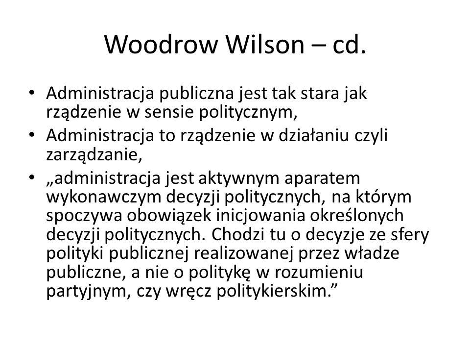 Woodrow Wilson – cd. Administracja publiczna jest tak stara jak rządzenie w sensie politycznym, Administracja to rządzenie w działaniu czyli zarządzan