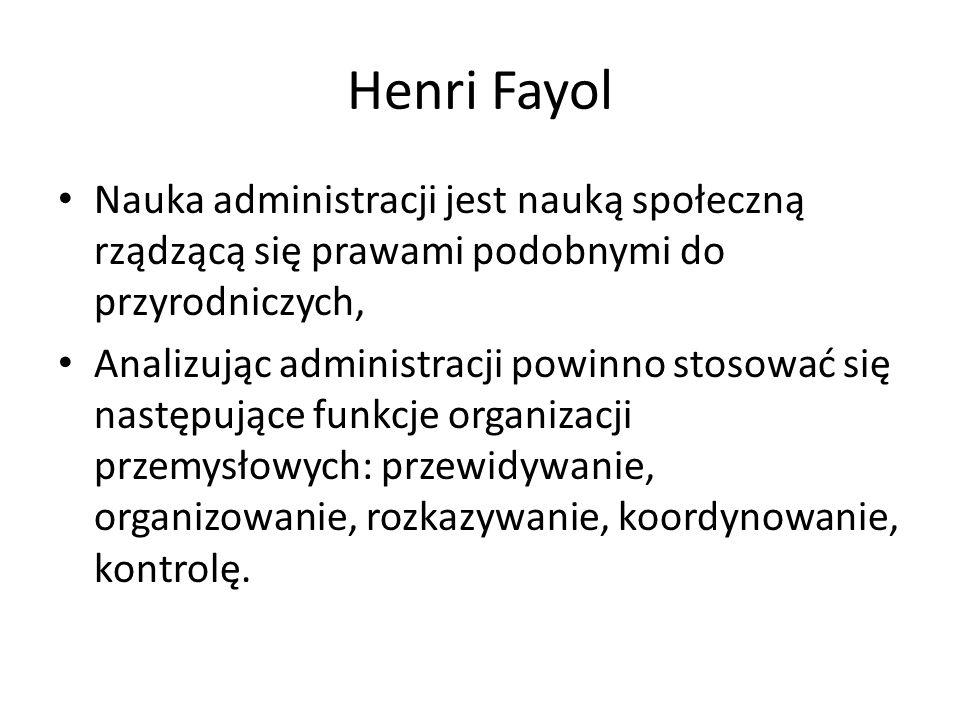 Henri Fayol Nauka administracji jest nauką społeczną rządzącą się prawami podobnymi do przyrodniczych, Analizując administracji powinno stosować się n