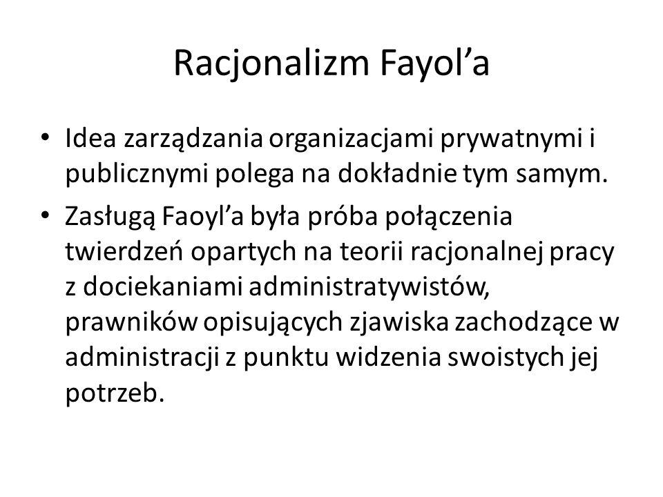 Racjonalizm Fayola Idea zarządzania organizacjami prywatnymi i publicznymi polega na dokładnie tym samym. Zasługą Faoyla była próba połączenia twierdz