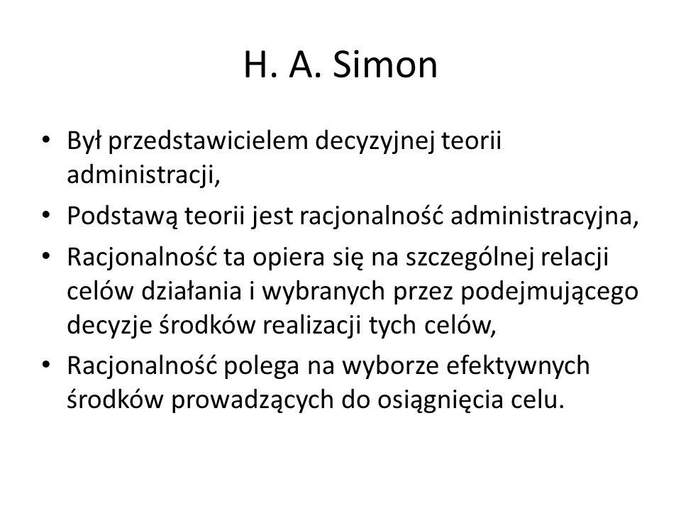 H. A. Simon Był przedstawicielem decyzyjnej teorii administracji, Podstawą teorii jest racjonalność administracyjna, Racjonalność ta opiera się na szc