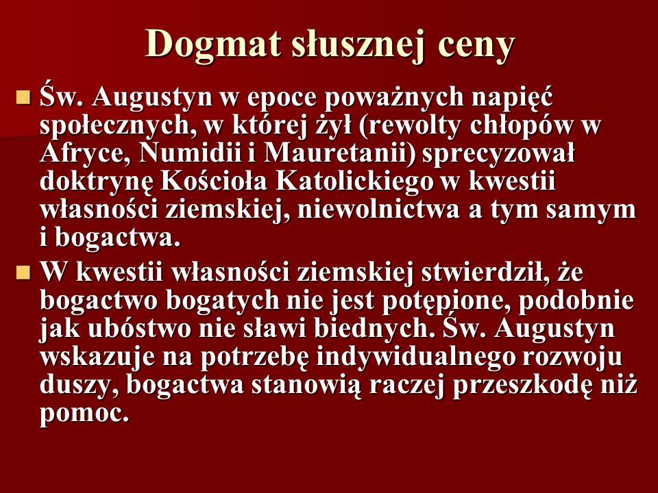 Dogmat słusznej ceny Św. Augustyn w epoce poważnych napięć społecznych, w której żył (rewolty chłopów w Afryce, Numidii i Mauretanii) sprecyzował dokt