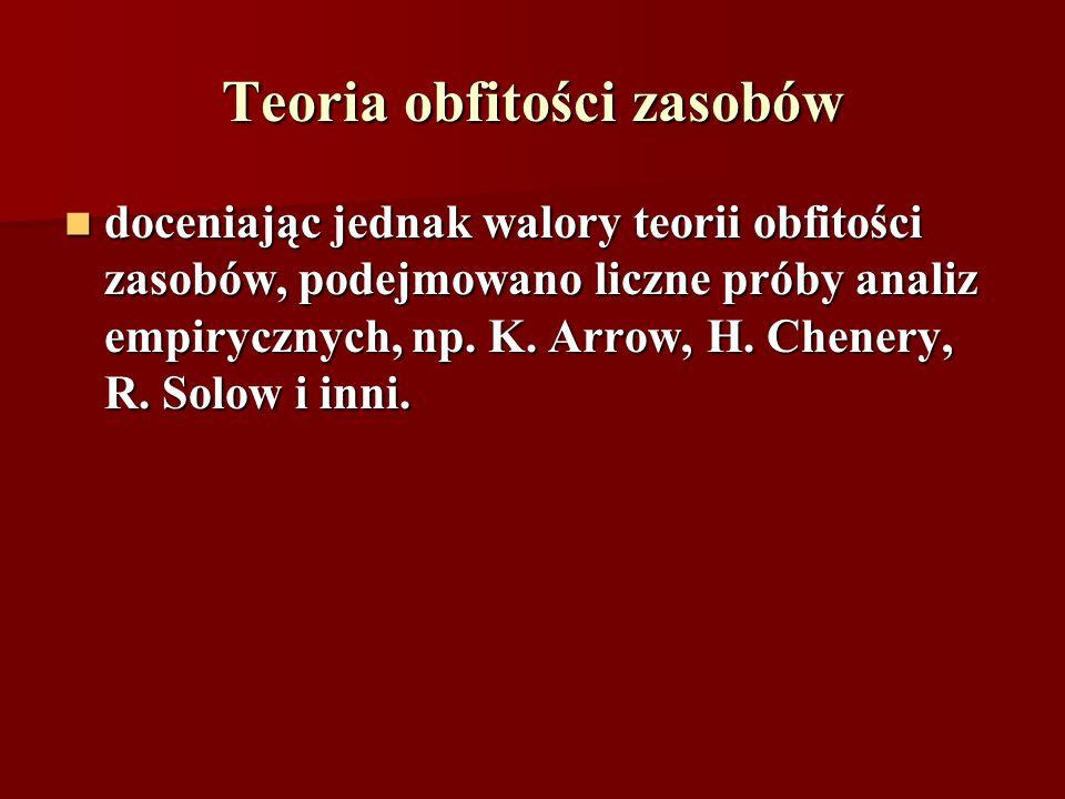 Teoria obfitości zasobów doceniając jednak walory teorii obfitości zasobów, podejmowano liczne próby analiz empirycznych, np. K. Arrow, H. Chenery, R.