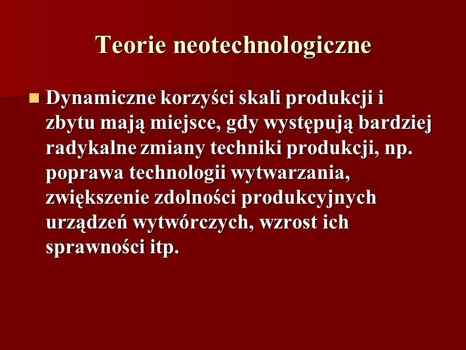 Teorie neotechnologiczne Dynamiczne korzyści skali produkcji i zbytu mają miejsce, gdy występują bardziej radykalne zmiany techniki produkcji, np. pop