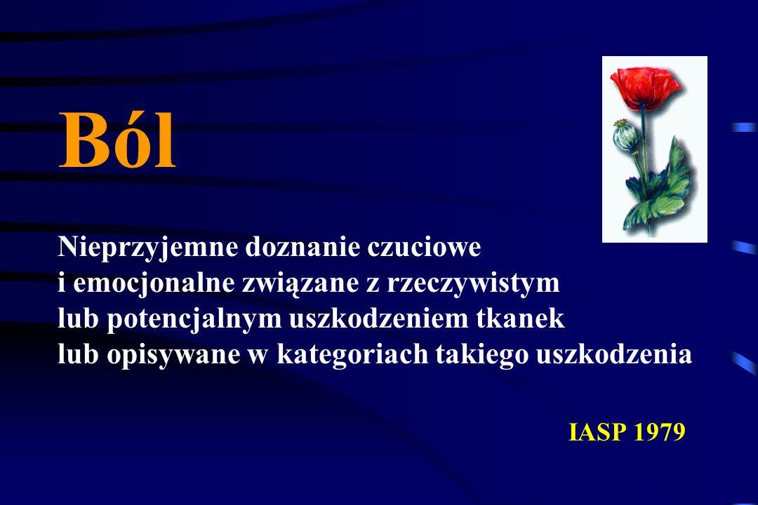 Ból Nieprzyjemne doznanie czuciowe i emocjonalne związane z rzeczywistym lub potencjalnym uszkodzeniem tkanek lub opisywane w kategoriach takiego uszkodzenia IASP 1979